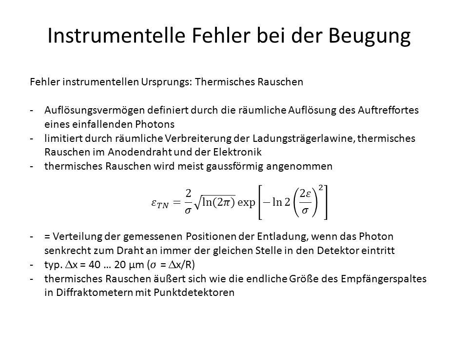 Instrumentelle Fehler bei der Beugung Fehler instrumentellen Ursprungs: Thermisches Rauschen -Auflösungsvermögen definiert durch die räumliche Auflösu