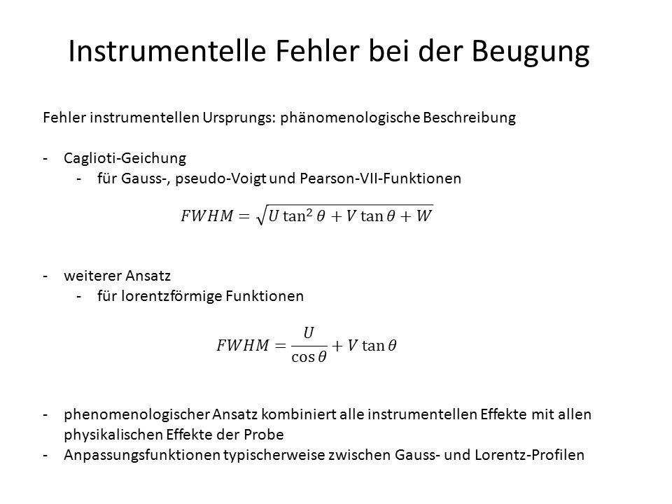 Instrumentelle Fehler bei der Beugung Fehler instrumentellen Ursprungs: phänomenologische Beschreibung -Caglioti-Geichung -für Gauss-, pseudo-Voigt un