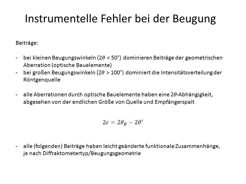 Instrumentelle Fehler bei der Beugung Beiträge: -bei kleinen Beugungswinkeln (2  < 50°) dominieren Beiträge der geometrischen Aberration (optische Ba