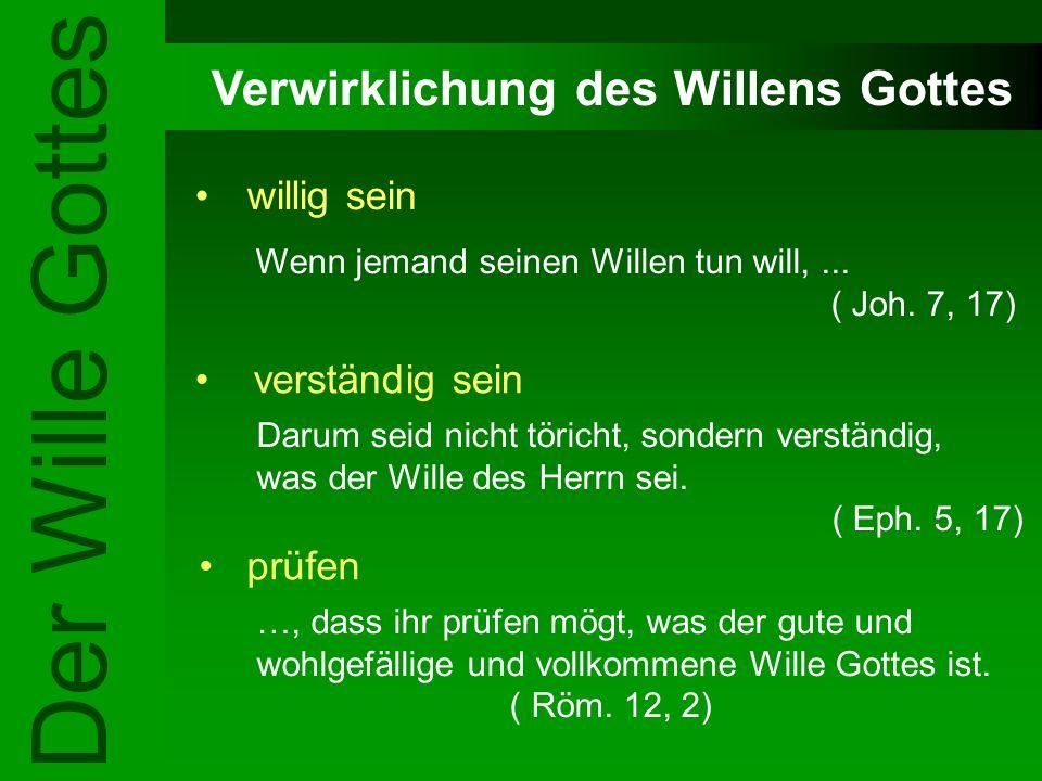 Verwirklichung des Willens Gottes willig sein verständig sein Der Wille Gottes Wenn jemand seinen Willen tun will,... ( Joh. 7, 17) Darum seid nicht t