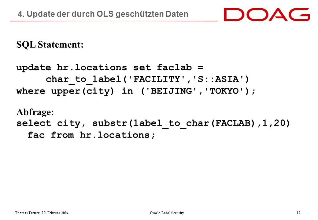 Thomas Tretter, 10. Februar 2004Oracle Label Security17 4. Update der durch OLS geschützten Daten SQL Statement: update hr.locations set faclab = char