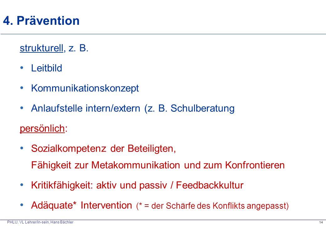 PHLU, VL Lehrer/in-sein, Hans Bächler 4. Prävention 14 strukturell, z. B. Leitbild Kommunikationskonzept Anlaufstelle intern/extern (z. B. Schulberatu