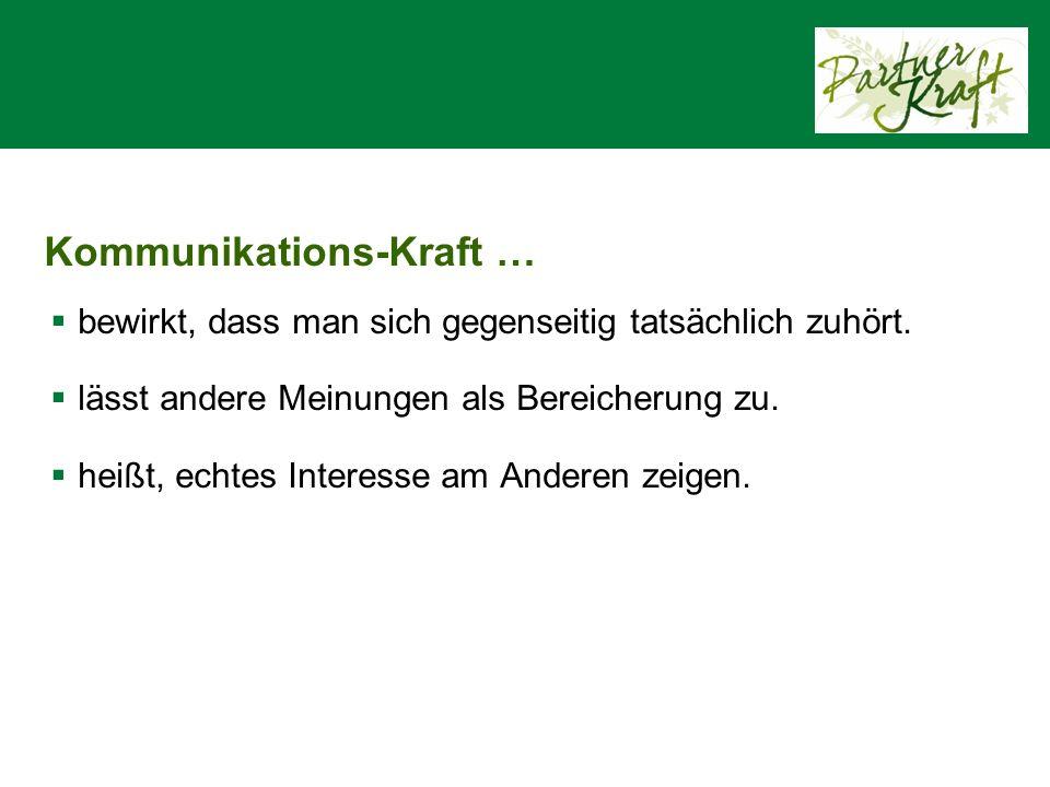 Kommunikations-Kraft …  bewirkt, dass man sich gegenseitig tatsächlich zuhört.