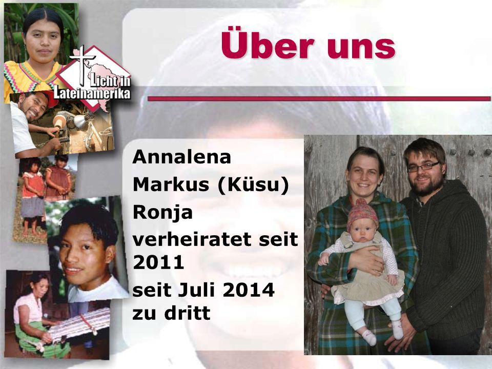 Über uns Annalena Markus (Küsu) Ronja verheiratet seit 2011 seit Juli 2014 zu dritt