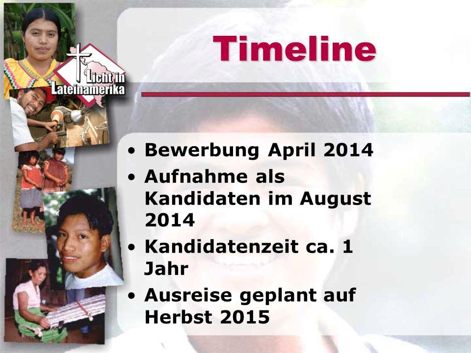 Timeline Bewerbung April 2014 Aufnahme als Kandidaten im August 2014 Kandidatenzeit ca. 1 Jahr Ausreise geplant auf Herbst 2015