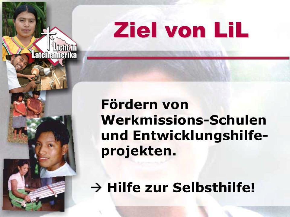 Ziel von LiL Fördern von Werkmissions-Schulen und Entwicklungshilfe- projekten.  Hilfe zur Selbsthilfe!