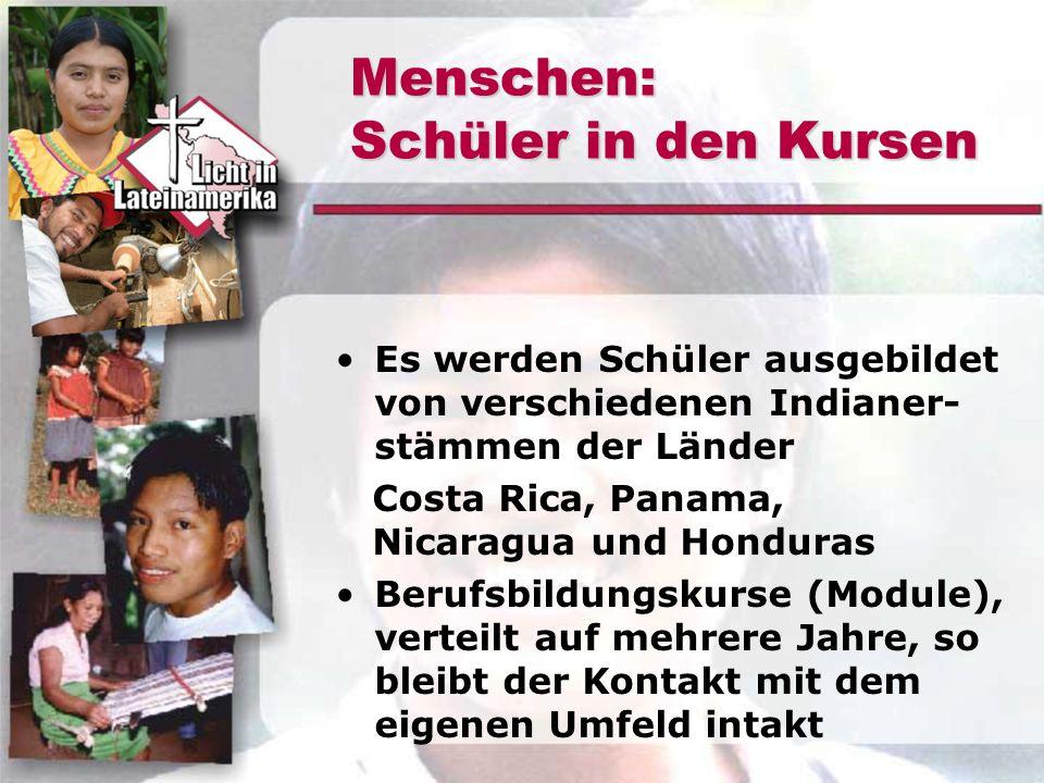 Menschen: Schüler in den Kursen Es werden Schüler ausgebildet von verschiedenen Indianer- stämmen der Länder Costa Rica, Panama, Nicaragua und Hondura