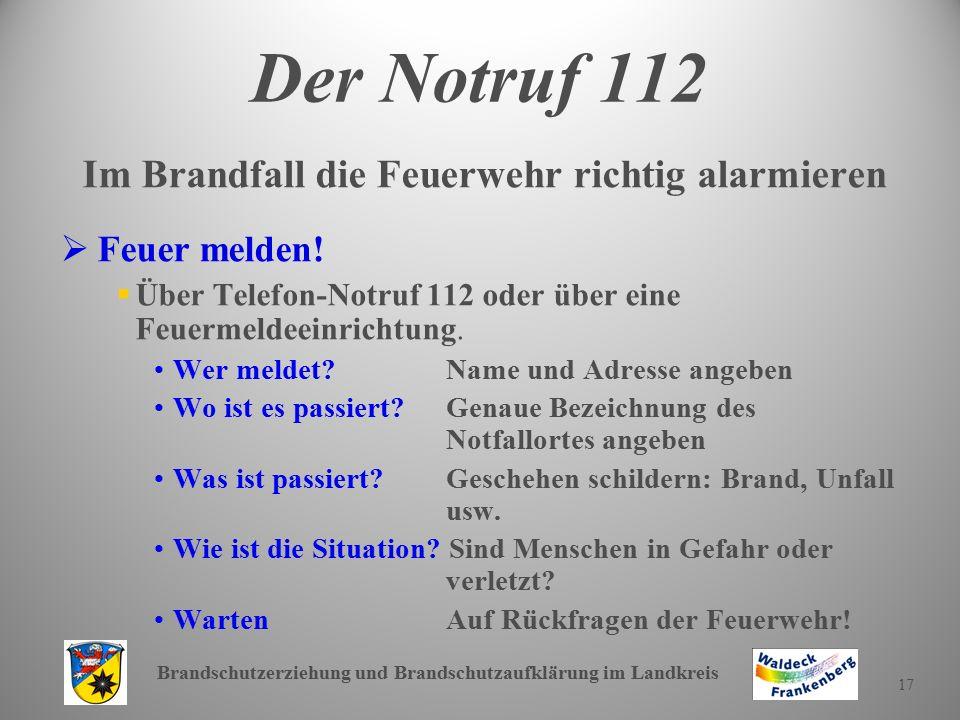 Brandschutzerziehung und Brandschutzaufklärung im Landkreis 17 Der Notruf 112 Im Brandfall die Feuerwehr richtig alarmieren   Feuer melden.