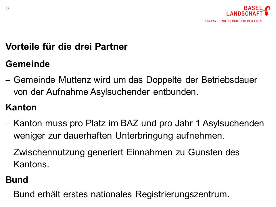 17 Vorteile für die drei Partner Gemeinde  Gemeinde Muttenz wird um das Doppelte der Betriebsdauer von der Aufnahme Asylsuchender entbunden.