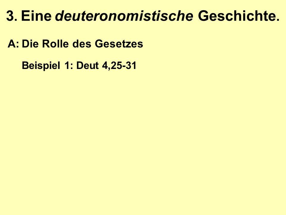 3. Eine deuteronomistische Geschichte. A:Die Rolle des Gesetzes Beispiel 1: Deut 4,25-31