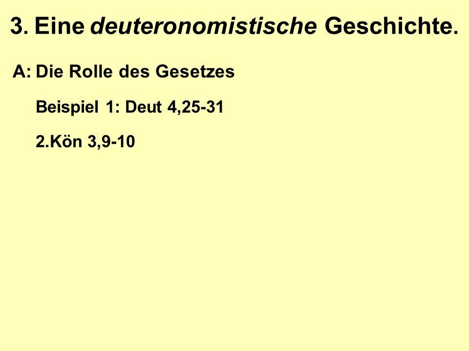 3. Eine deuteronomistische Geschichte. A:Die Rolle des Gesetzes Beispiel 1: Deut 4,25-31 2.Kön 3,9-10