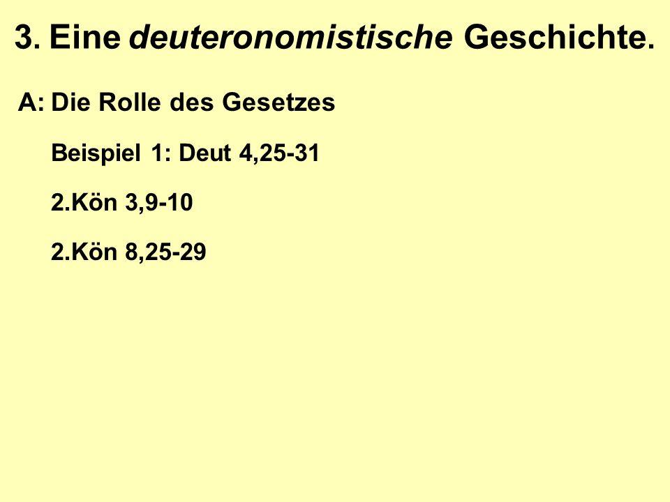 3. Eine deuteronomistische Geschichte. A:Die Rolle des Gesetzes Beispiel 1: Deut 4,25-31 2.Kön 3,9-10 2.Kön 8,25-29