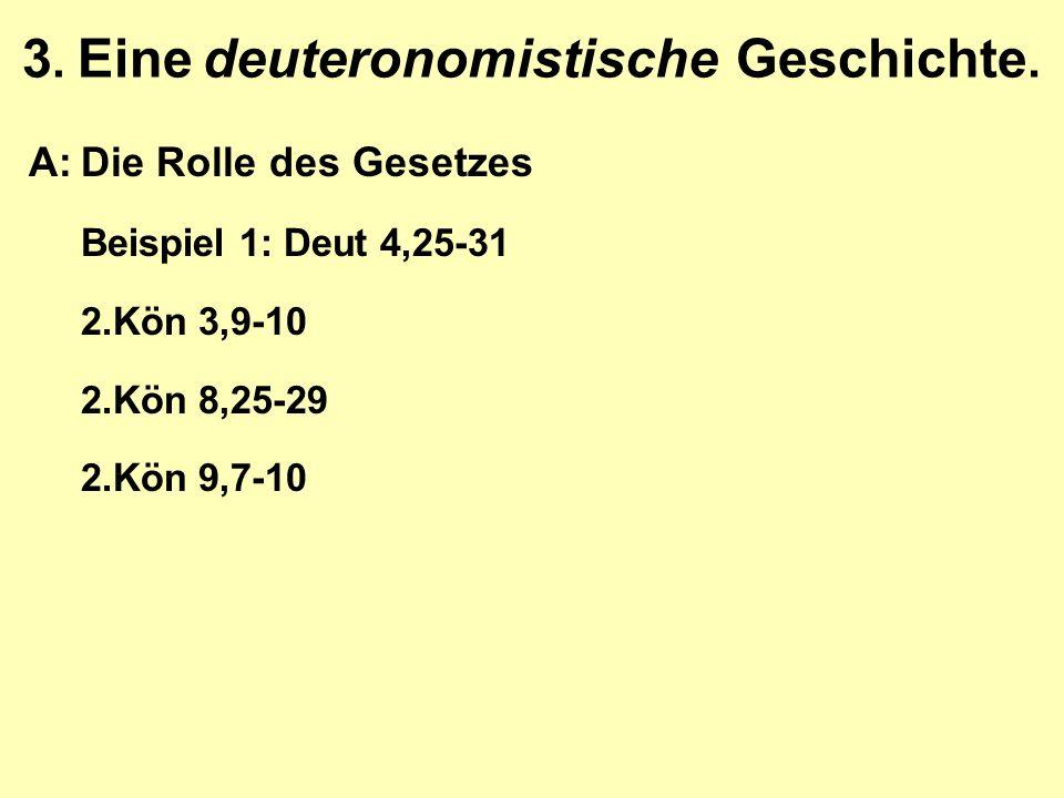 3. Eine deuteronomistische Geschichte. A:Die Rolle des Gesetzes Beispiel 1: Deut 4,25-31 2.Kön 3,9-10 2.Kön 8,25-29 2.Kön 9,7-10