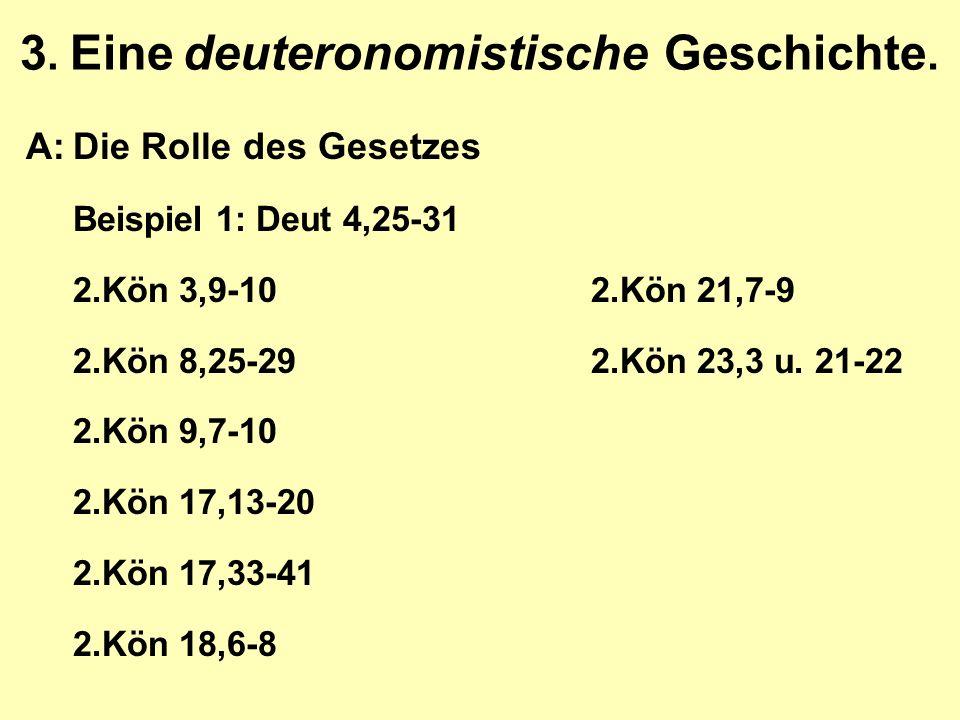 3. Eine deuteronomistische Geschichte. A:Die Rolle des Gesetzes Beispiel 1: Deut 4,25-31 2.Kön 3,9-102.Kön 21,7-9 2.Kön 8,25-292.Kön 23,3 u. 21-22 2.K