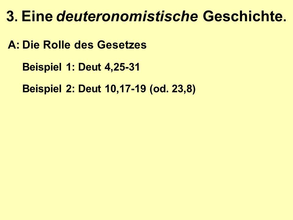 3. Eine deuteronomistische Geschichte. A:Die Rolle des Gesetzes Beispiel 1: Deut 4,25-31 Beispiel 2: Deut 10,17-19 (od. 23,8)