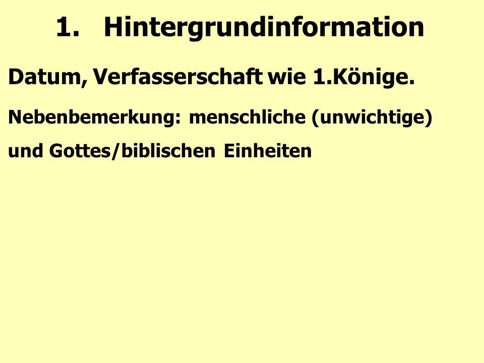 1.Hintergrundinformation Datum, Verfasserschaft wie 1.Könige. Nebenbemerkung: menschliche (unwichtige) und Gottes/biblischen Einheiten
