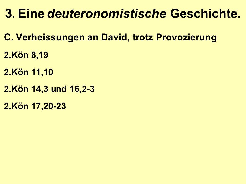 3. Eine deuteronomistische Geschichte. C.Verheissungen an David, trotz Provozierung 2.Kön 8,19 2.Kön 11,10 2.Kön 14,3 und 16,2-3 2.Kön 17,20-23