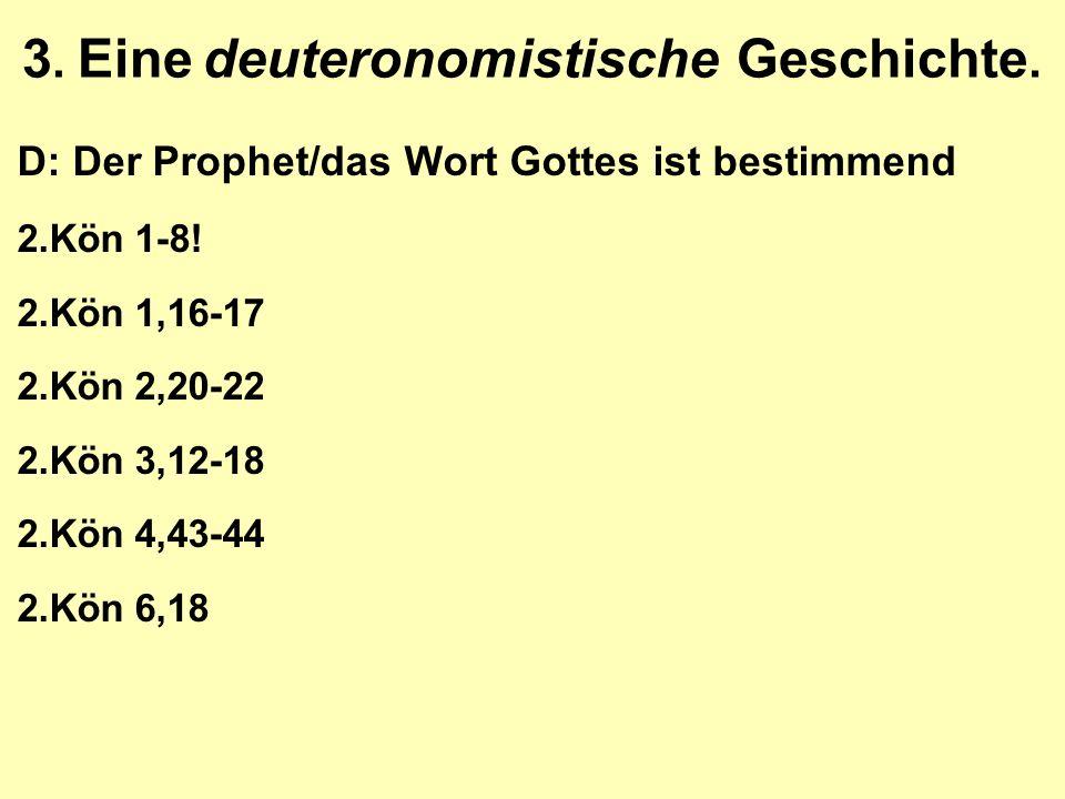 3. Eine deuteronomistische Geschichte. D: Der Prophet/das Wort Gottes ist bestimmend 2.Kön 1-8.
