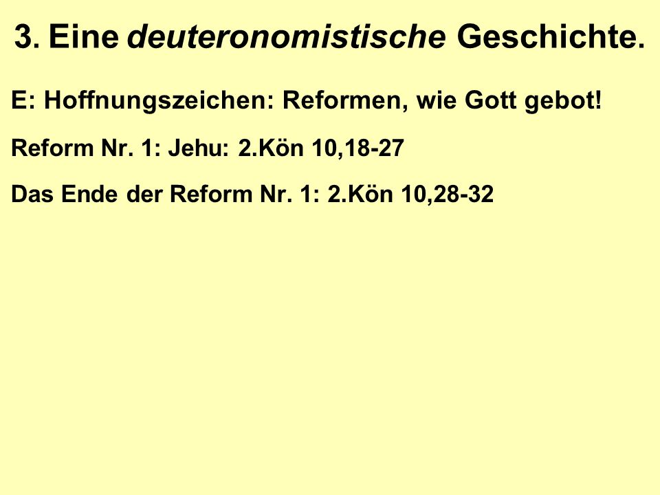 3. Eine deuteronomistische Geschichte. E: Hoffnungszeichen: Reformen, wie Gott gebot.