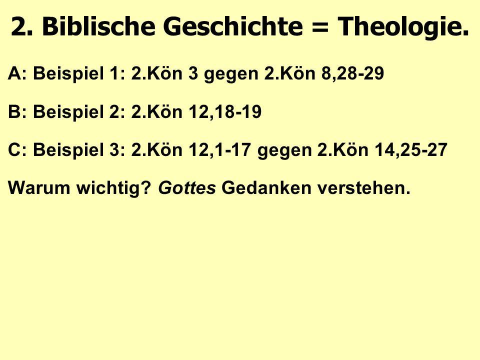 A: Beispiel 1: 2.Kön 3 gegen 2.Kön 8,28-29 B: Beispiel 2: 2.Kön 12,18-19 C: Beispiel 3: 2.Kön 12,1-17 gegen 2.Kön 14,25-27 Warum wichtig.