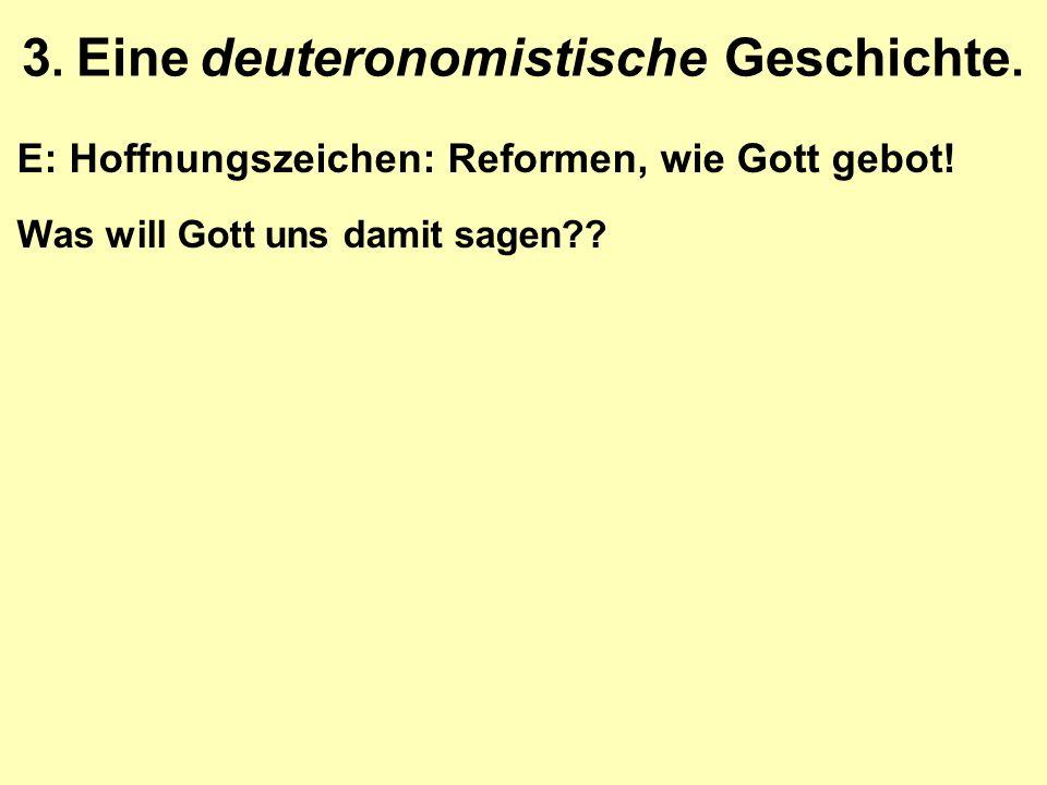 3. Eine deuteronomistische Geschichte. E: Hoffnungszeichen: Reformen, wie Gott gebot! Was will Gott uns damit sagen??