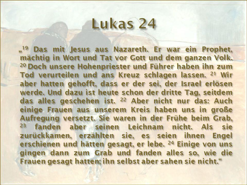 """"""" 19 Das mit Jesus aus Nazareth. Er war ein Prophet, mächtig in Wort und Tat vor Gott und dem ganzen Volk. 20 Doch unsere Hohenpriester und Führer hab"""