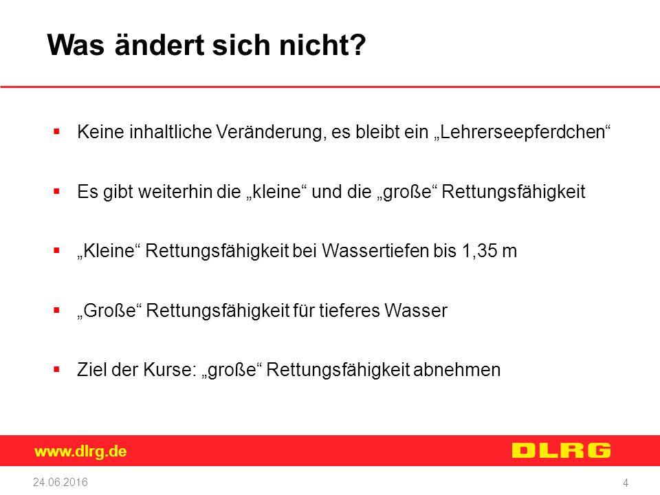 """www.dlrg.de 24.06.2016 4 Was ändert sich nicht?  Keine inhaltliche Veränderung, es bleibt ein """"Lehrerseepferdchen""""  Es gibt weiterhin die """"kleine"""" u"""