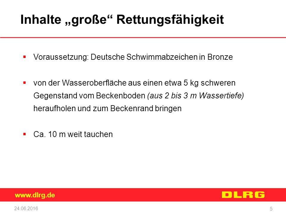 """www.dlrg.de 24.06.2016 5 Inhalte """"große"""" Rettungsfähigkeit  Voraussetzung: Deutsche Schwimmabzeichen in Bronze  von der Wasseroberfläche aus einen e"""