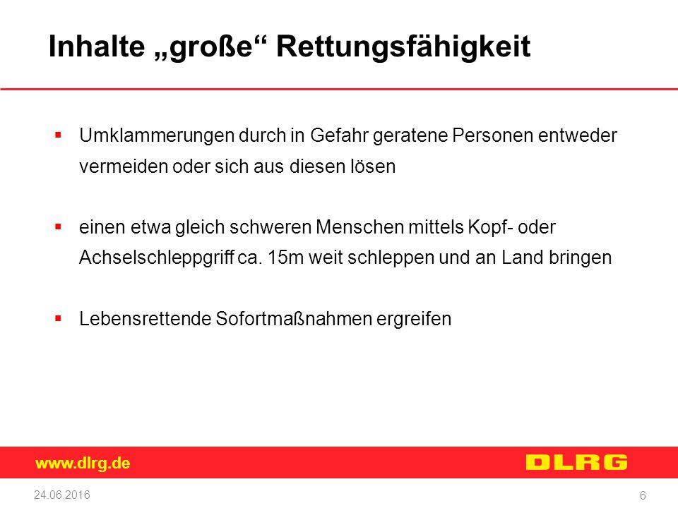 """www.dlrg.de 24.06.2016 6 Inhalte """"große"""" Rettungsfähigkeit  Umklammerungen durch in Gefahr geratene Personen entweder vermeiden oder sich aus diesen"""