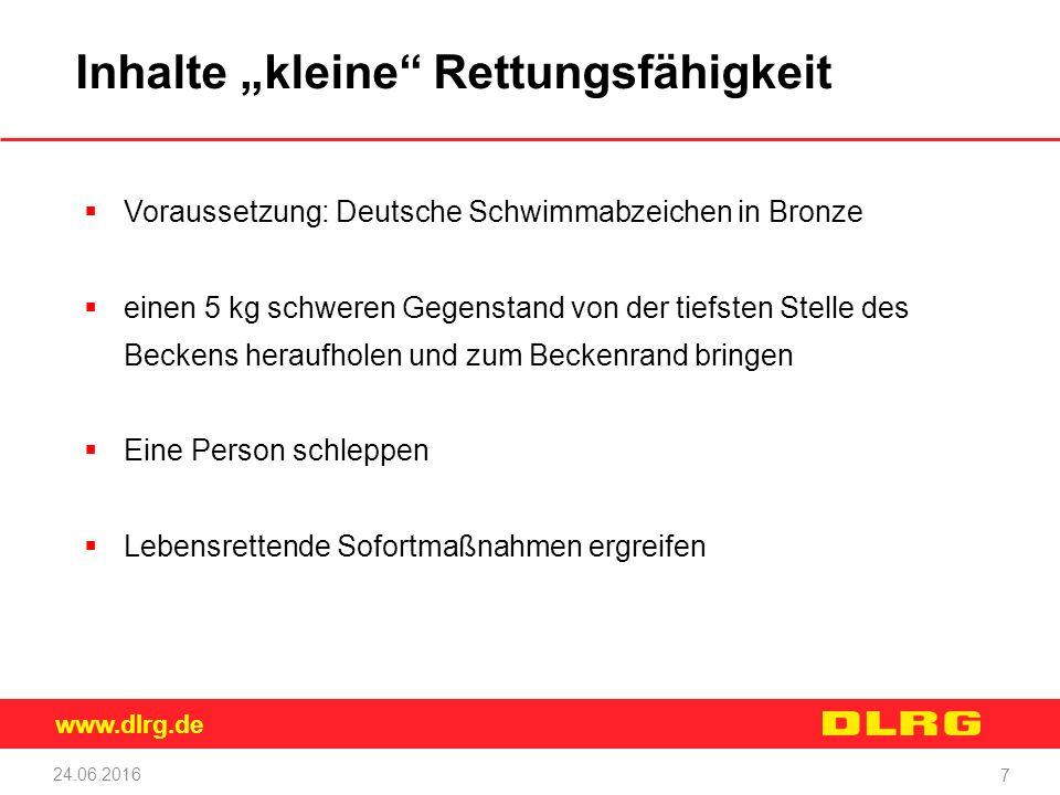"""www.dlrg.de 24.06.2016 7 Inhalte """"kleine"""" Rettungsfähigkeit  Voraussetzung: Deutsche Schwimmabzeichen in Bronze  einen 5 kg schweren Gegenstand von"""