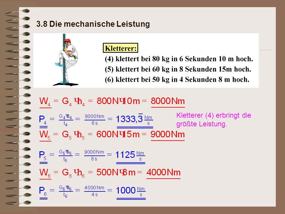 Kletterer (4) erbringt die größte Leistung. 3.8 Die mechanische Leistung