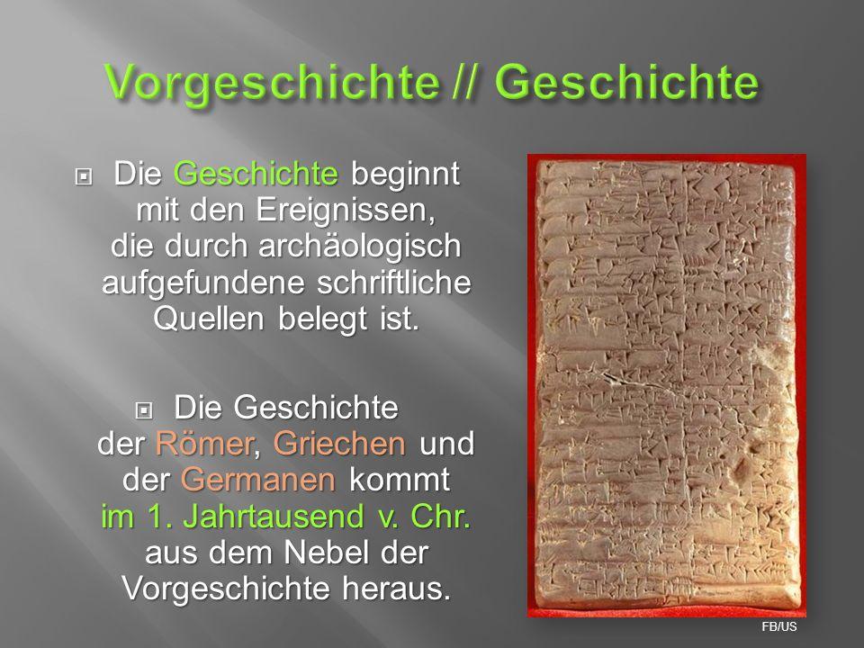  Die Geschichte beginnt mit den Ereignissen, die durch archäologisch aufgefundene schriftliche Quellen belegt ist.