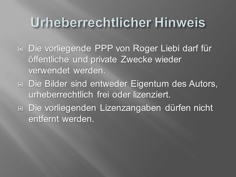  Die vorliegende PPP von Roger Liebi darf für öffentliche und private Zwecke wieder verwendet werden.