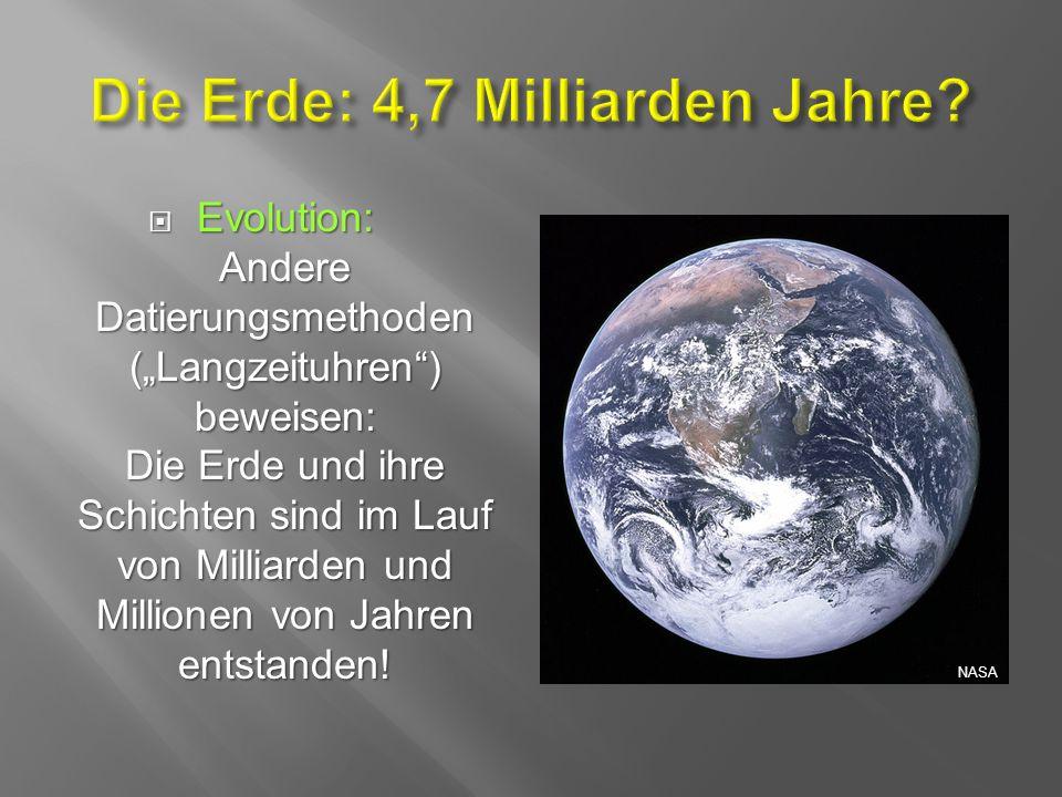 """ Evolution: Andere Datierungsmethoden (""""Langzeituhren ) beweisen: Die Erde und ihre Schichten sind im Lauf von Milliarden und Millionen von Jahren entstanden."""