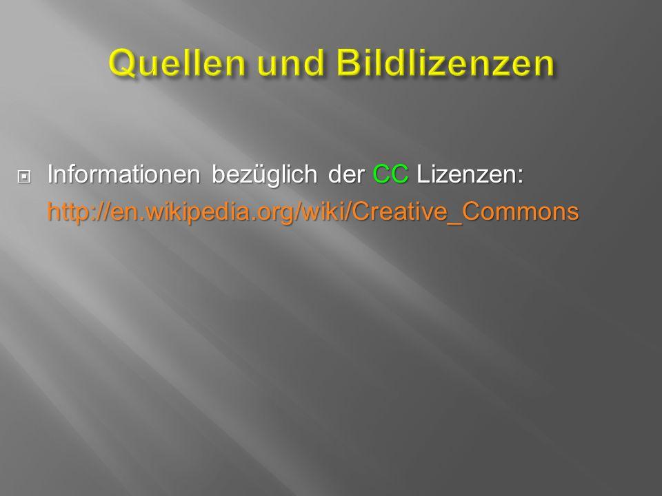  Informationen bezüglich der CC Lizenzen: http://en.wikipedia.org/wiki/Creative_Commons