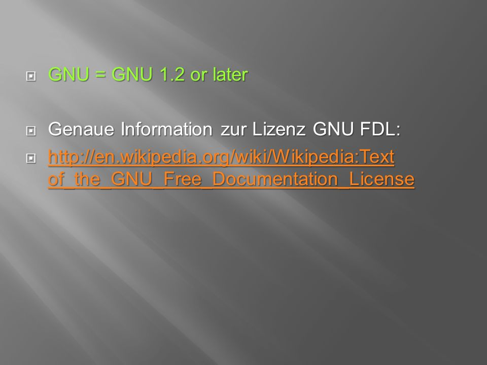  GNU = GNU 1.2 or later  Genaue Information zur Lizenz GNU FDL:  http://en.wikipedia.org/wiki/Wikipedia:Text of_the_GNU_Free_Documentation_License http://en.wikipedia.org/wiki/Wikipedia:Text of_the_GNU_Free_Documentation_License http://en.wikipedia.org/wiki/Wikipedia:Text of_the_GNU_Free_Documentation_License