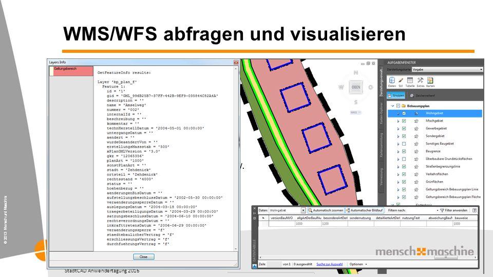 """© 2013 Mensch und Maschine StadtCAD Anwendertagung 2016 WMS/WFS abfragen und visualisieren  WMS = fertiges Rasterbild  WFS = """"nackte Geometrien mit Sachdaten  Stilisierung im Zielsystem  Erstellen von Verknüpfungen, Berechnungsfeldern, Tooltips usw."""