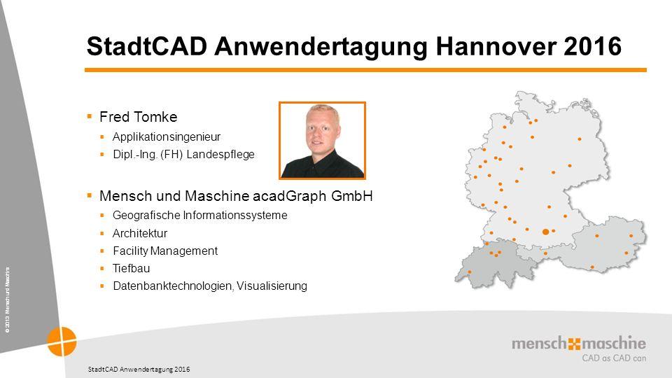 © 2013 Mensch und Maschine StadtCAD Anwendertagung 2016 StadtCAD Anwendertagung Hannover 2016  Fred Tomke  Applikationsingenieur  Dipl.-Ing.
