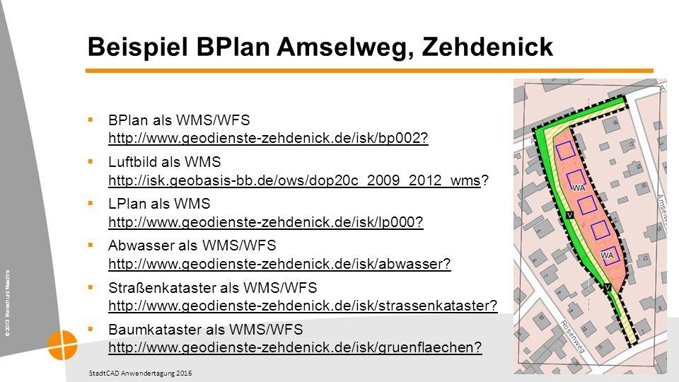 © 2013 Mensch und Maschine StadtCAD Anwendertagung 2016 Beispiel BPlan Amselweg, Zehdenick  BPlan als WMS/WFS http://www.geodienste-zehdenick.de/isk/bp002.