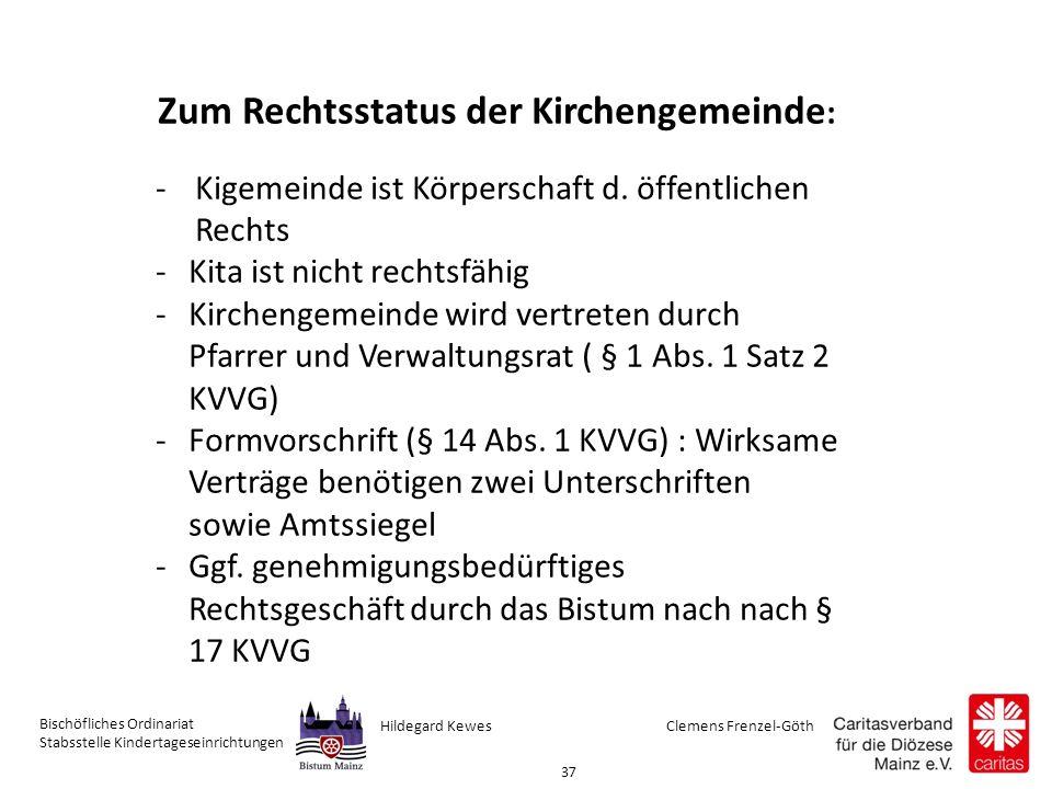 Clemens Frenzel-GöthHildegard Kewes Bischöfliches Ordinariat Stabsstelle Kindertageseinrichtungen 37 Zum Rechtsstatus der Kirchengemeinde : -Kigemeinde ist Körperschaft d.