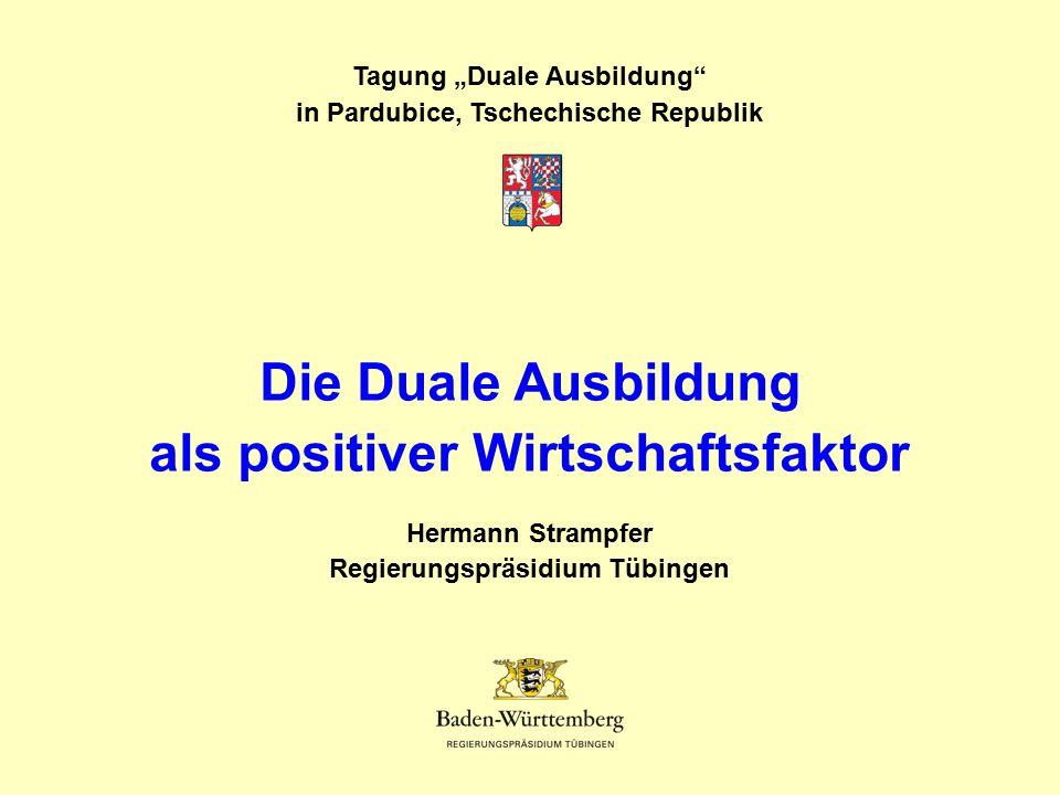 """Hermann Strampfer Regierungspräsidium Tübingen Tagung """"Duale Ausbildung"""" in Pardubice, Tschechische Republik Die Duale Ausbildung als positiver Wirtsc"""