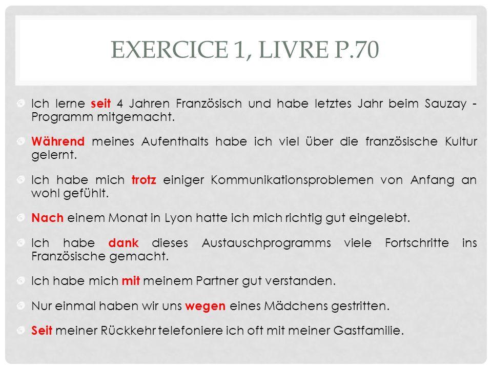 EXERCICE 1, LIVRE P.70 Ich lerne seit 4 Jahren Französisch und habe letztes Jahr beim Sauzay - Programm mitgemacht.