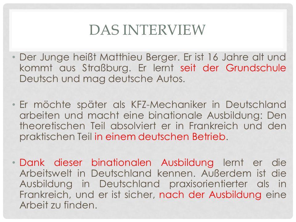 DAS INTERVIEW Der Junge heißt Matthieu Berger. Er ist 16 Jahre alt und kommt aus Straßburg.