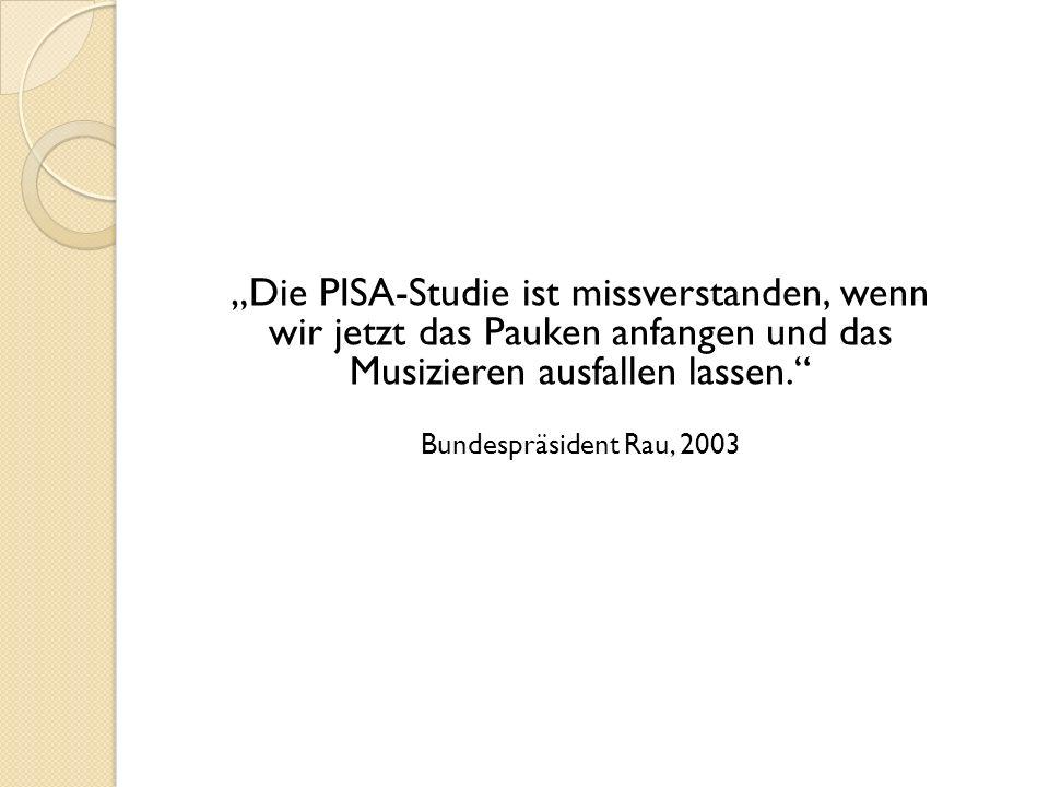 """""""Die PISA-Studie ist missverstanden, wenn wir jetzt das Pauken anfangen und das Musizieren ausfallen lassen."""" Bundespräsident Rau, 2003"""