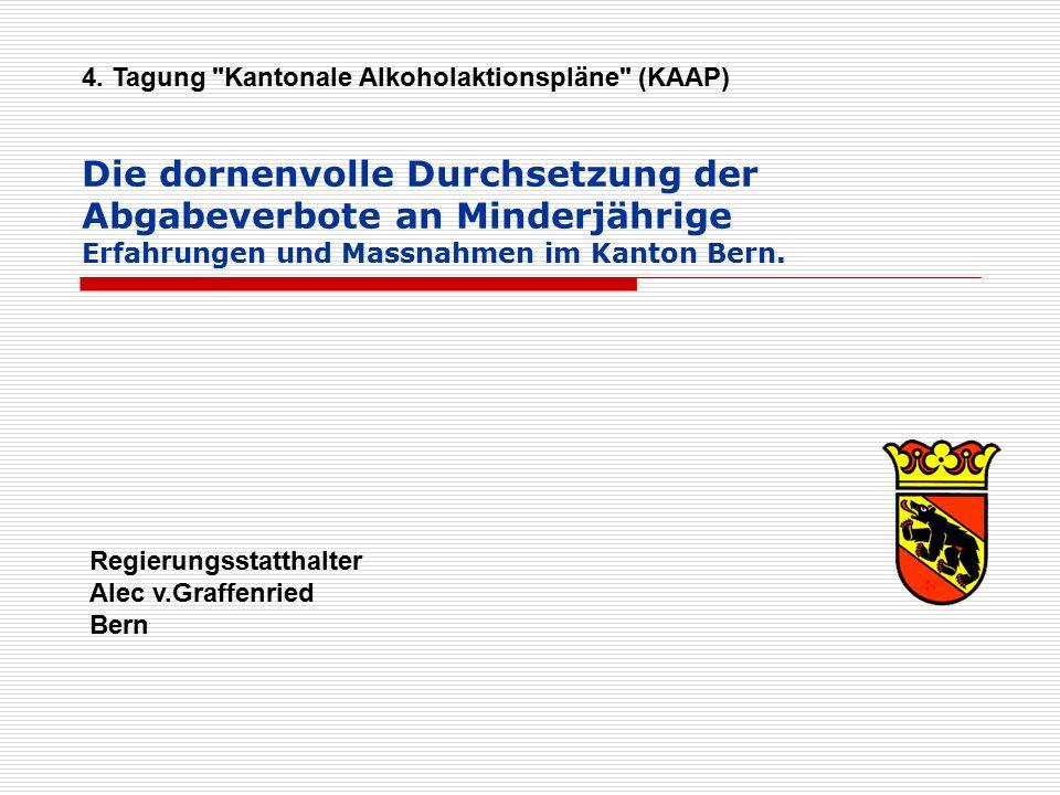 Die dornenvolle Durchsetzung der Abgabeverbote an Minderjährige Erfahrungen und Massnahmen im Kanton Bern. Regierungsstatthalter Alec v.Graffenried Be