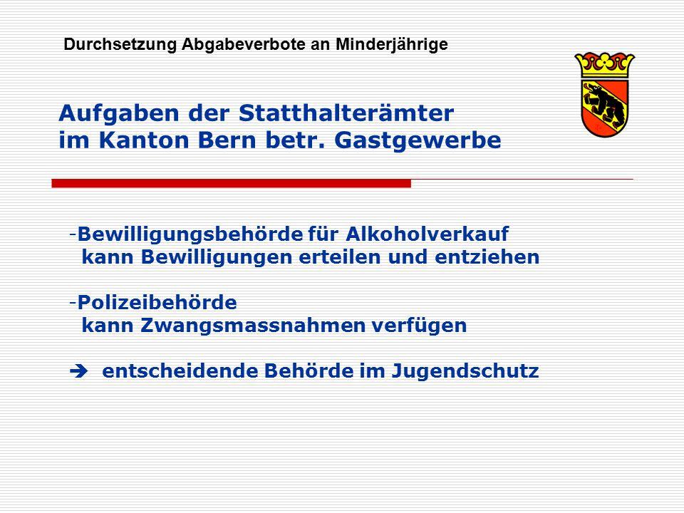 Aufgaben der Statthalterämter im Kanton Bern betr. Gastgewerbe Durchsetzung Abgabeverbote an Minderjährige -Bewilligungsbehörde für Alkoholverkauf kan