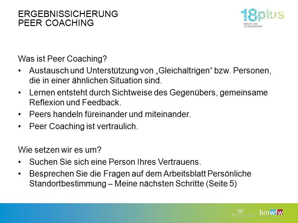 """ERGEBNISSICHERUNG PEER COACHING Was ist Peer Coaching? Austausch und Unterstützung von """"Gleichaltrigen"""" bzw. Personen, die in einer ähnlichen Situatio"""