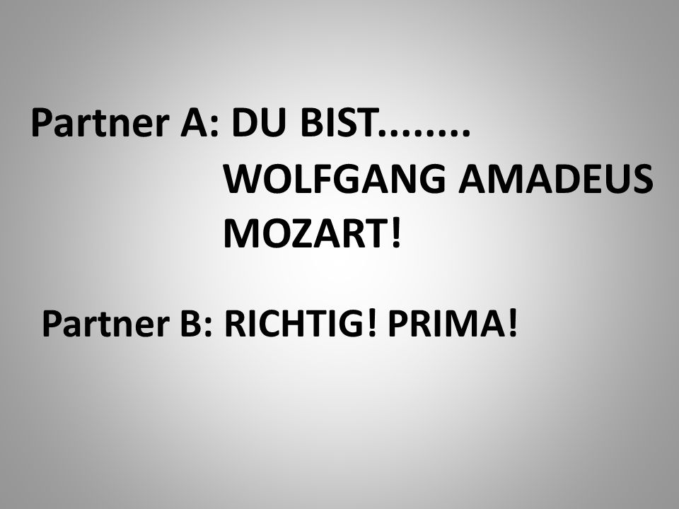 PARTNERARBEIT: Wolfgang A. Mozart Geburtstag: 27 Januar Lieblingsfach: Musik.