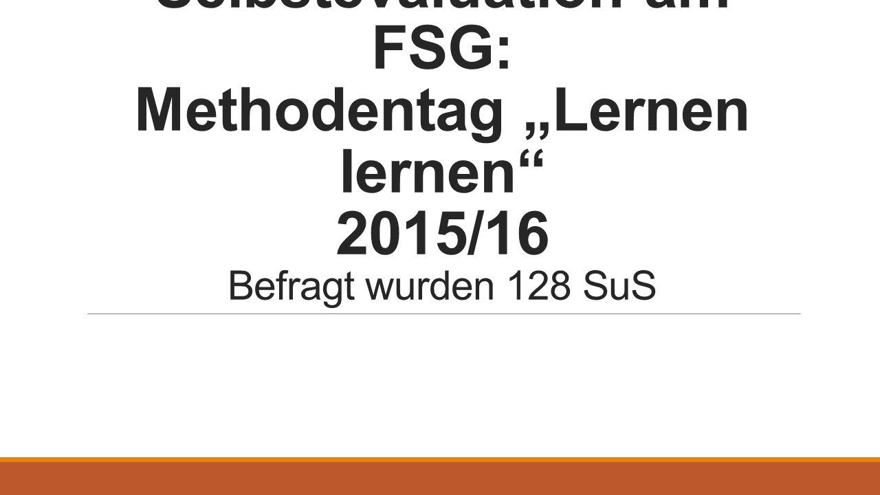 "Selbstevaluation am FSG: Methodentag ""Lernen lernen 2015/16 Befragt wurden 128 SuS"