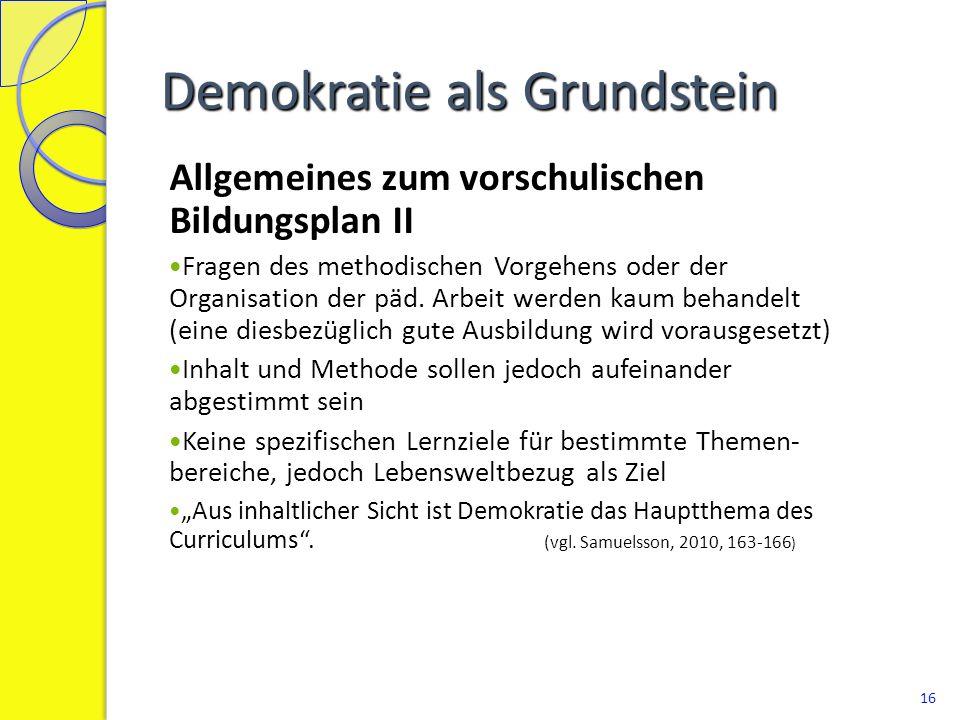 Demokratie als Grundstein Allgemeines zum vorschulischen Bildungsplan II Fragen des methodischen Vorgehens oder der Organisation der päd. Arbeit werde